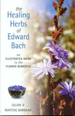The Healing Herbs of Edward Bach: A Practical Guide to Making the Remedies