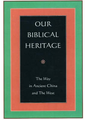 Our Biblical Heritage: The Way in Ancient China and the West