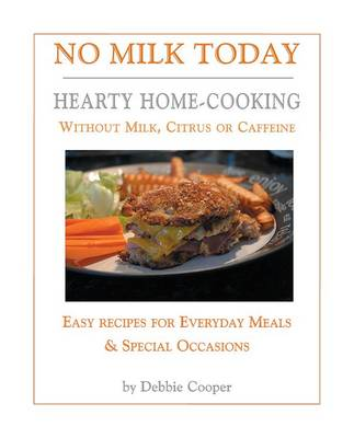 No Milk Today: Hearty Home-Cooking without Milk, Citrus or Caffeine