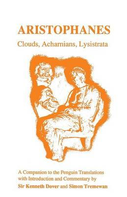 """Aristophanes: """"Clouds"""", """"Acharnians"""", """"Lysistrata"""" - A Companion to the Penguin Translation of A.H.Sommerstein"""