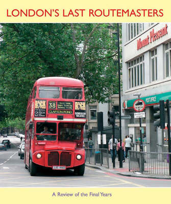 London's Last Routemasters: A Colour Album