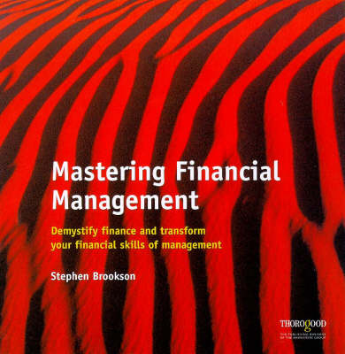 Mastering Financial Management: Demystify Finance and Transform Your Financial Skills of Management