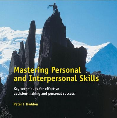 Mastering Personal and Interpersonal Skills: Key Techniques for Effective Decision-Making & Personal Success