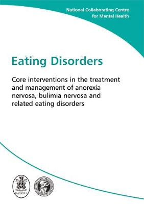 Eating Disorders: Core Interventions in the Treatment and Management of Anorexia Nervosa, Bulimia Nervosa and Related Eating Disorders