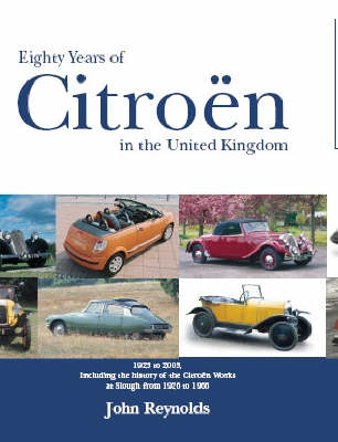 Eighty Years of Citroen in the United Kingdom from 1923 to 2003: Including the History of the Citroen Works at Slough from 1926 to 1966