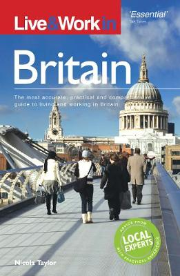 Live & Work in Britain: The most accurate, practical and comprehensive guide to living and working in Britain