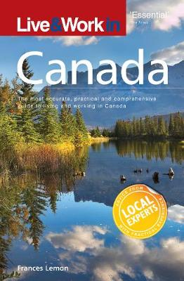 Live & Work in Canada: The most accurate, practical and comprehensive guide to living in Canada