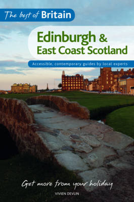 The Best of Britain: Edinburgh and East Coast Scotland: Accessible, contemporary guides by local authors