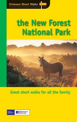 Short Walks New Forest National Park: Twenty splendid short country walks in the New Forest National Park
