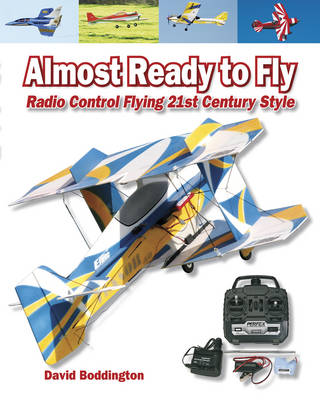 Almost Ready to Fly: Radio Control Flying 21st Century Style