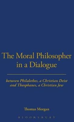 The Moral Philosopher in a Dialogue Between Philalethes, a Christian Deist, and Theophanus, a Christian Jew