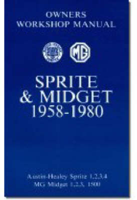 MG Sprite and Midget Owners' Workshop Manual for Mk.1, 2 and 3 1500cc, 1958-1980: This Do-it-yourself Manual Was Written for the Owner Who Wishes to Carry Out the Bulk of the Servicing and Repairs to His Vehicle