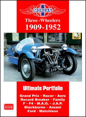Morgan Three-wheeler Ultimate Portfolio 1909-1952: Grand Prix. Racer. Aero. Record Breaker. Family F. F4. M.A.G.  J.A.P. Blackburne. Anzani. Ford. Matchless