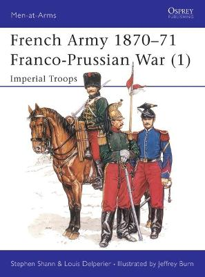 The French Army, 1870-71: v.1: Franco-Prussian War - Imperial Troops