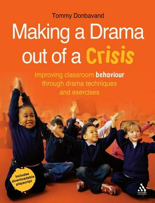 Making a Drama Out of a Crisis: Drama Techniques for Improving Behaviour Management in the Classroom