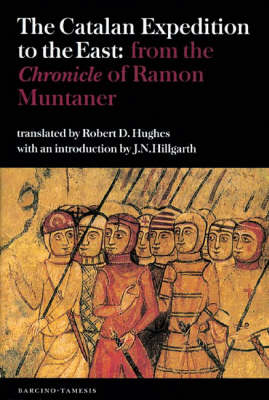 The Catalan Expedition to the East: from the `Chronicle' of Ramon Muntaner