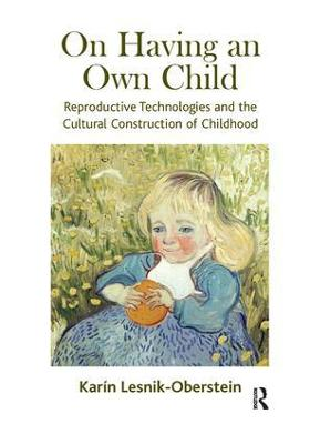 On Having an Own Child: Reproductive Technologies and the Cultural Construction of Childhood