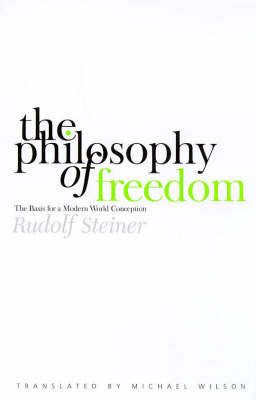 The Philosophy of Freedom: The Basis for a Modern World Conception