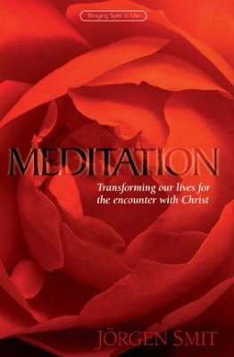 Meditation: Transforming Our Lives for the Encounter with Christ