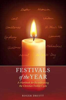 Festivals of the Year: A Workbook for Re-Enlivening the Christian Festive Cycle
