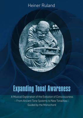 Expanding Tonal Awareness: A Musical Exploration of the Evolution of Consciousness  -  from Ancient Tone Systems to New Tonalities  -  Guided by the Monochord