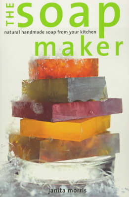 The Soap Maker: Natural Handmade Soap from Your Kitchen