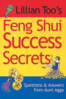 Lillian Too's Feng Shui Success Secrets: Questions and Answers From Aunt Agga