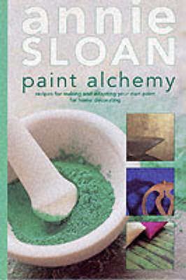 Paint Alchemy: Recipes and Techniques for Making and Adapting Your Own Paint for Home Decorating