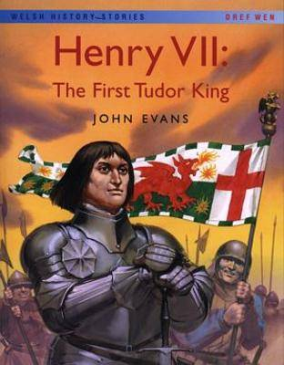 Welsh History Stories: Henry VII: First Tudor King, The