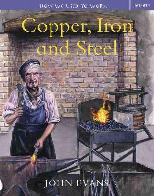 How We Used to Work: Copper, Iron and Steel