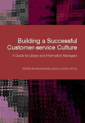 Building a Successful Customer-service Culture: A Guide for Library and Information Managers