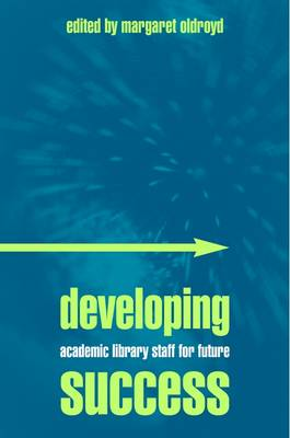 Developing Academic Library Staff for Future Success: Present Practice and Future Challenges