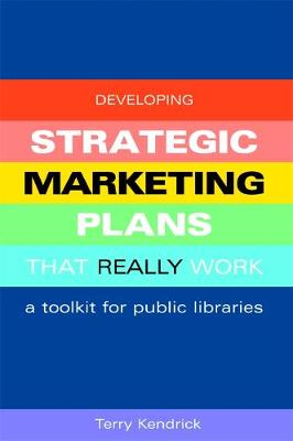 Developing Strategic Marketing Plans That Really Work: A Toolkit for Public Libraries