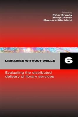 Libraries Without Walls 6: Evaluating the Distributed Delivery of Library Services