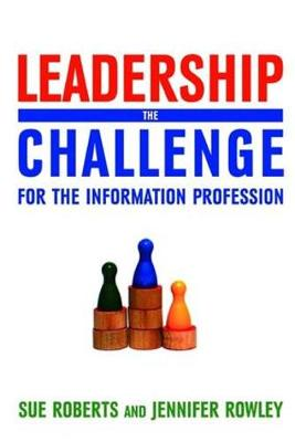 Leadership: The Challenge for the Information Profession