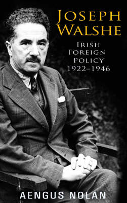 Joseph Walshe: Irish Foreign Policy 1922-1946