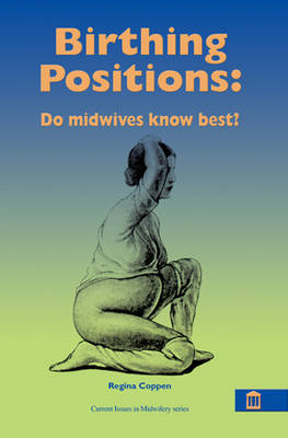 Birthing Positions: The Evidence  - What Do Women Want? What Do Midwives Want?