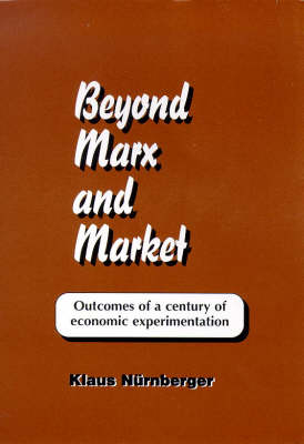 Beyond Marx and Market: Outcomes of a Century of Economic Experimentation