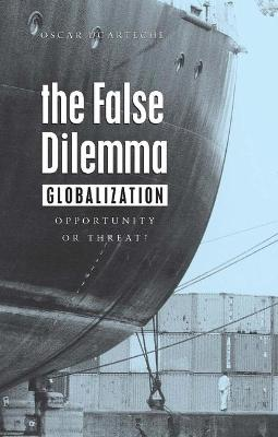 The False Dilemma: Globalization: Opportunity or Threat