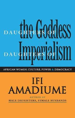 Daughters of the Goddess, Daughters of Imperialism: African Women, Culture, Power and Democracy