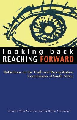 Looking Back, Reaching Forward: Reflections on the Truth and Reconciliation Commission of South Africa