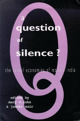 A Question of Silence: The Sexual Economies of Modern India