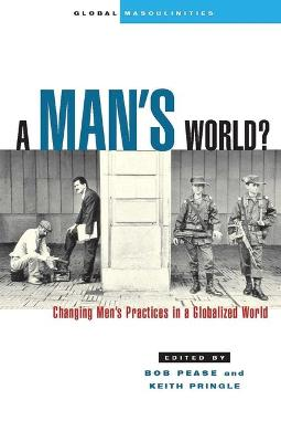 A Man's World?: Changing Men's Practices in a Globalized World