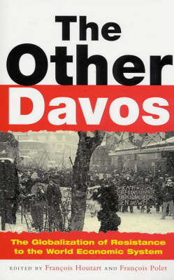 The Other Davos: The Globalization of Resistance to the World Economic System