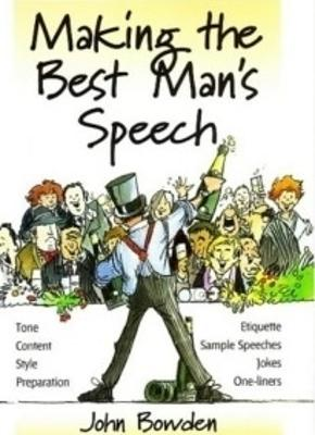 Making the Best Man's Speech: Tone, Content, Style, Preparation, Etiquette, Sample Speeches, Jokes and One-Liners