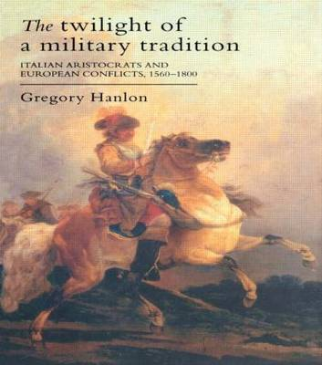 The Twilight Of A Military Tradition: Italian Aristocrats And European Conflicts, 1560-1800