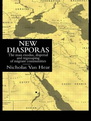 New Diasporas: Mass Exodus, Dispersal and Regrouping of Migrant Communities