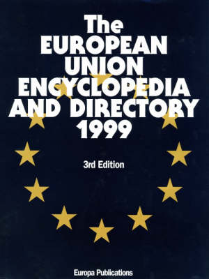 The European Union Encyclopedia and Directory: 1999