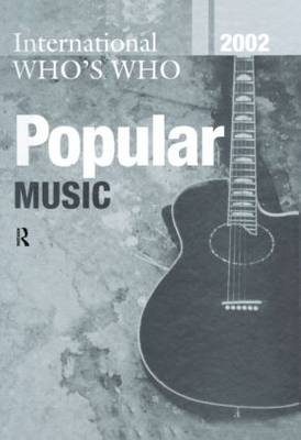 The International Who's Who in Popular Music: 2002