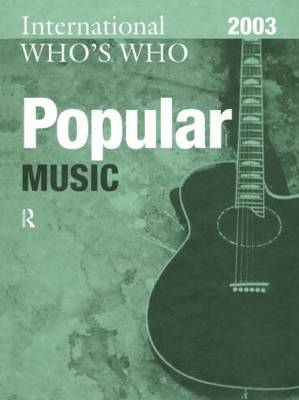 The International Who's Who in Popular Music: 2003